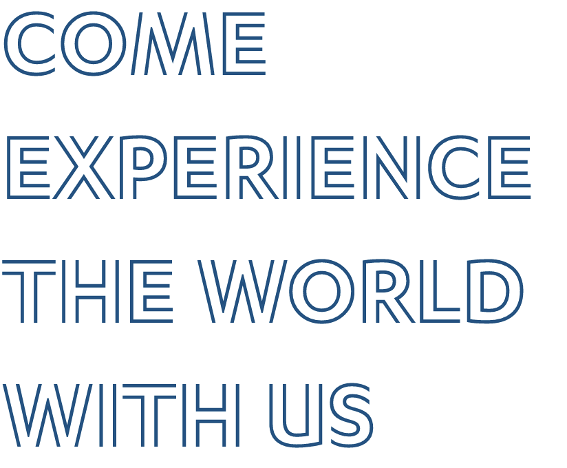 Come Experience the World with Us